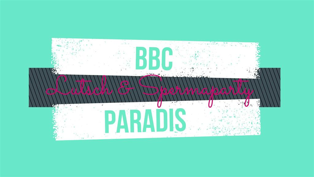 BBC Paradise - Lutsch & Spermaparty