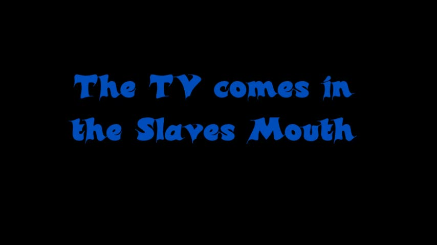 TV comes In The Slaves Mouth